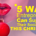 5 Ways Entrepreneurs Can Supersize their Social Media This Christmas